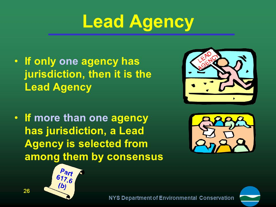 Lead Agency If only one agency has jurisdiction, then it is the Lead Agency If more than one agency has jurisdiction, a Lead Agency is selected from a