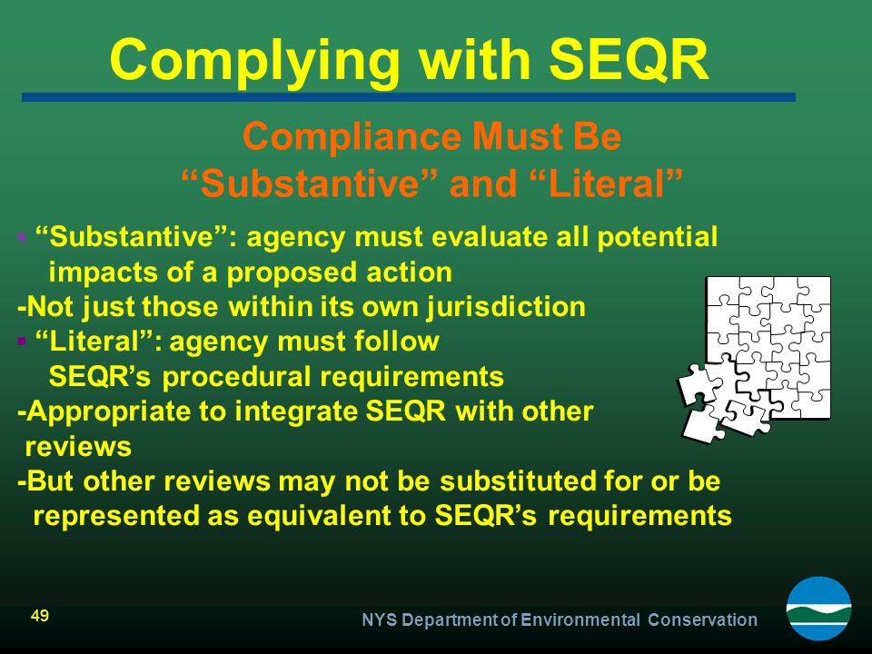 """NYS Department of Environmental Conservation 49 Complying with SEQR Compliance Must Be """"Substantive"""" and """"Literal"""" ▪ """"Substantive"""": agency must evalua"""