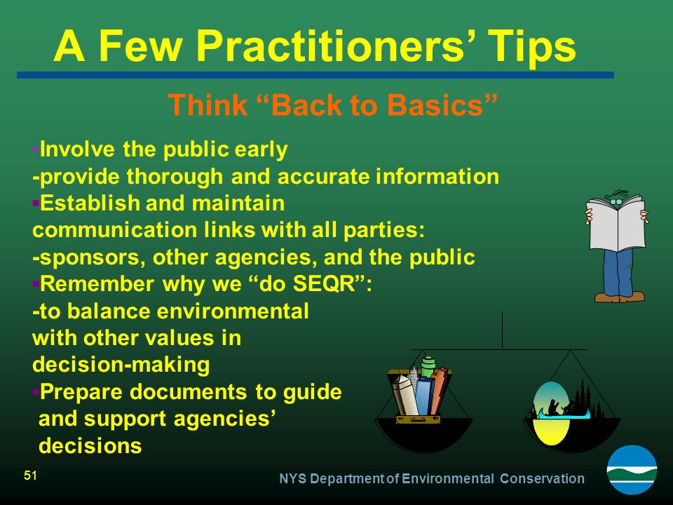 """NYS Department of Environmental Conservation 51 A Few Practitioners' Tips Think """"Back to Basics"""" ▪ Involve the public early -provide thorough and accu"""
