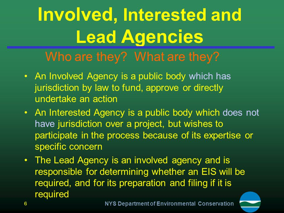 Involved, Interested and Lead Agencies An Involved Agency is a public body which has jurisdiction by law to fund, approve or directly undertake an act