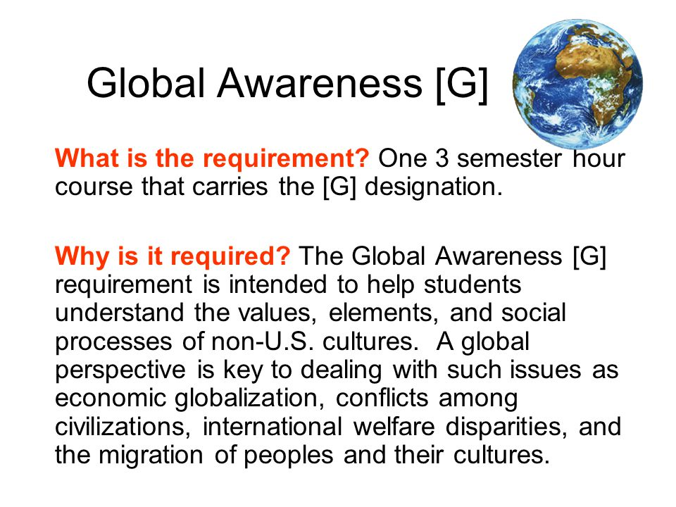 Global Awareness [G] What is the requirement.