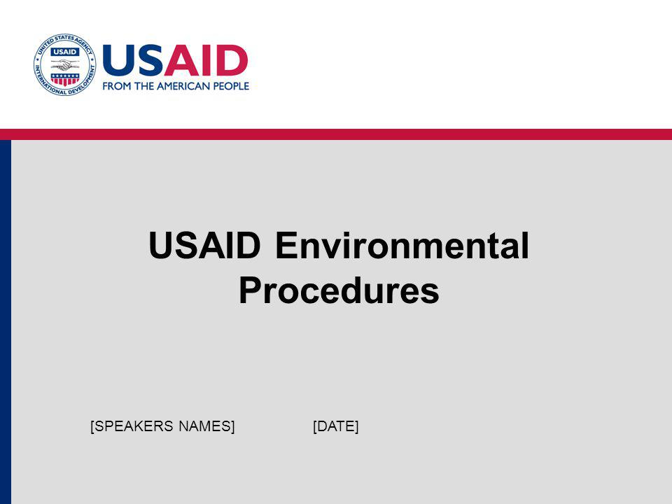 USAID Environmental Procedures [DATE][SPEAKERS NAMES]