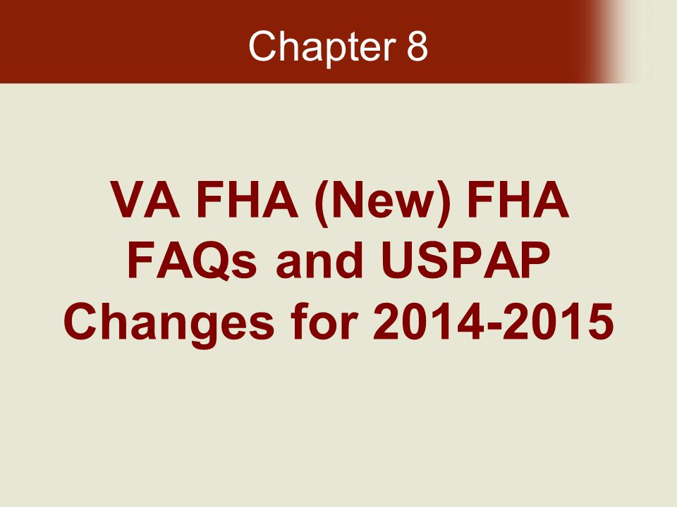 Today s FHA and VA 9/24/13 Chapter 8: FHA FAQs and USPAP Changes Introduction The following topics, questions and answers are taken from HUD's FAQ on Valuation Protocol, as published by HUD on January 24, 2013.