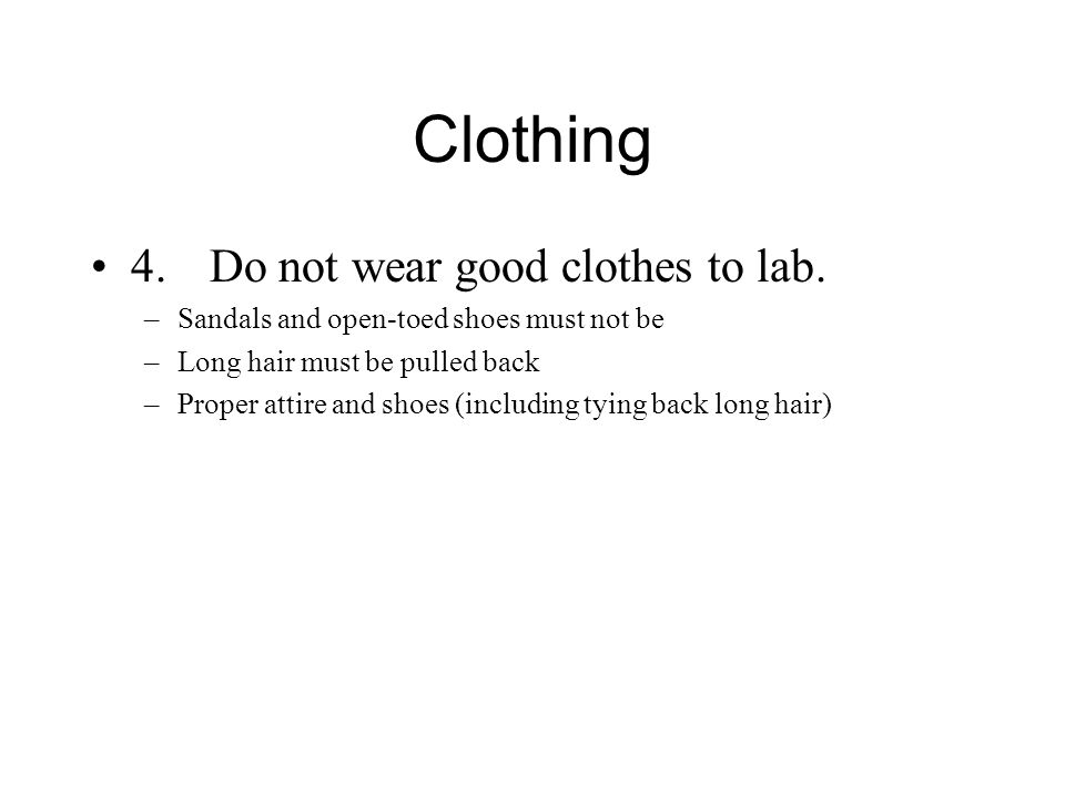 Clothing 4.Do not wear good clothes to lab.