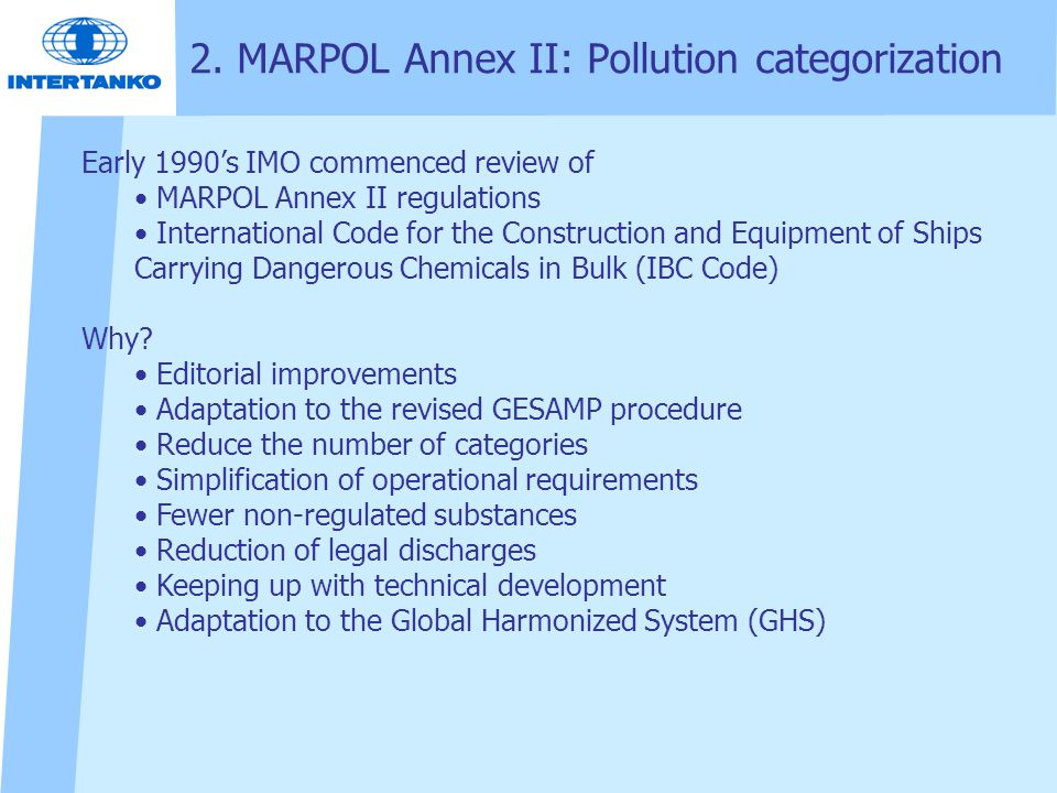 2. MARPOL Annex II: Pollution categorization Early 1990's IMO commenced review of MARPOL Annex II regulations International Code for the Construction