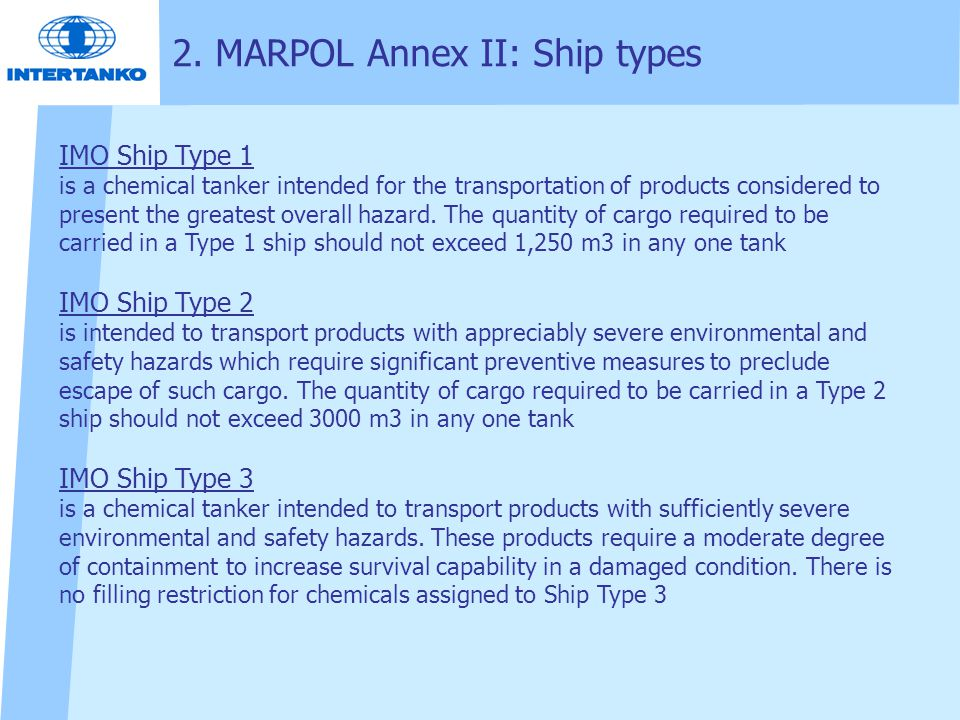 IMO Ship Type 1 is a chemical tanker intended for the transportation of products considered to present the greatest overall hazard. The quantity of ca