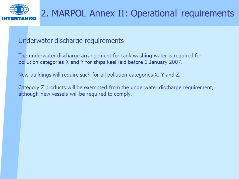 Underwater discharge requirements The underwater discharge arrangement for tank washing water is required for pollution categories X and Y for ships k