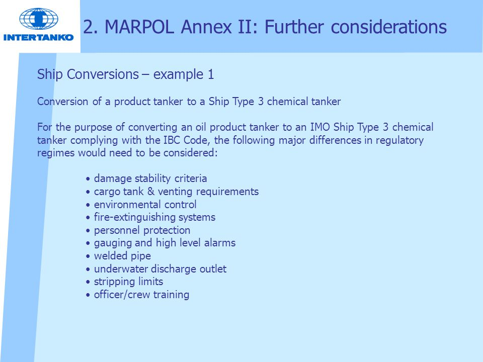 2. MARPOL Annex II: Further considerations Ship Conversions – example 1 Conversion of a product tanker to a Ship Type 3 chemical tanker For the purpos