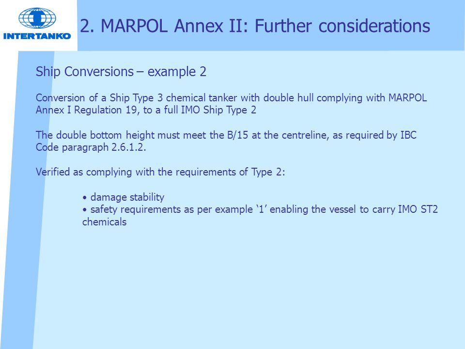 2. MARPOL Annex II: Further considerations Ship Conversions – example 2 Conversion of a Ship Type 3 chemical tanker with double hull complying with MA
