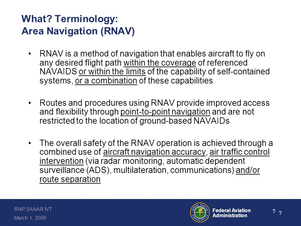 RNP SAAAR IVT March 1, 2006 Federal Aviation Administration 7 7 What.