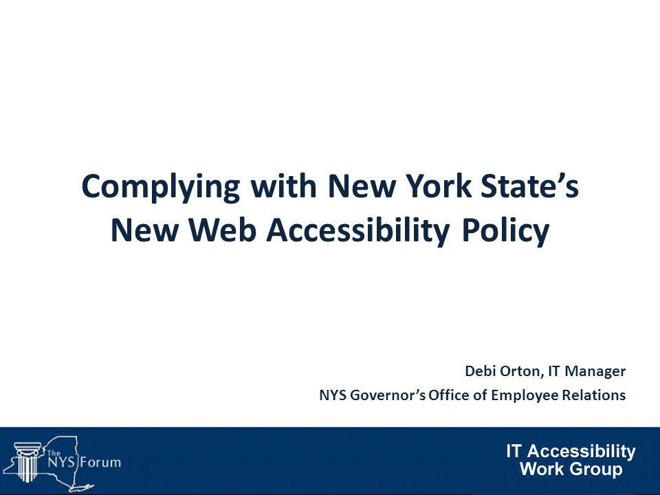 What we'll cover… Applicable and related Federal laws History of NYS accessibility policy Standards and Guidelines Overview of current landscape: new laws, standards and guidelines