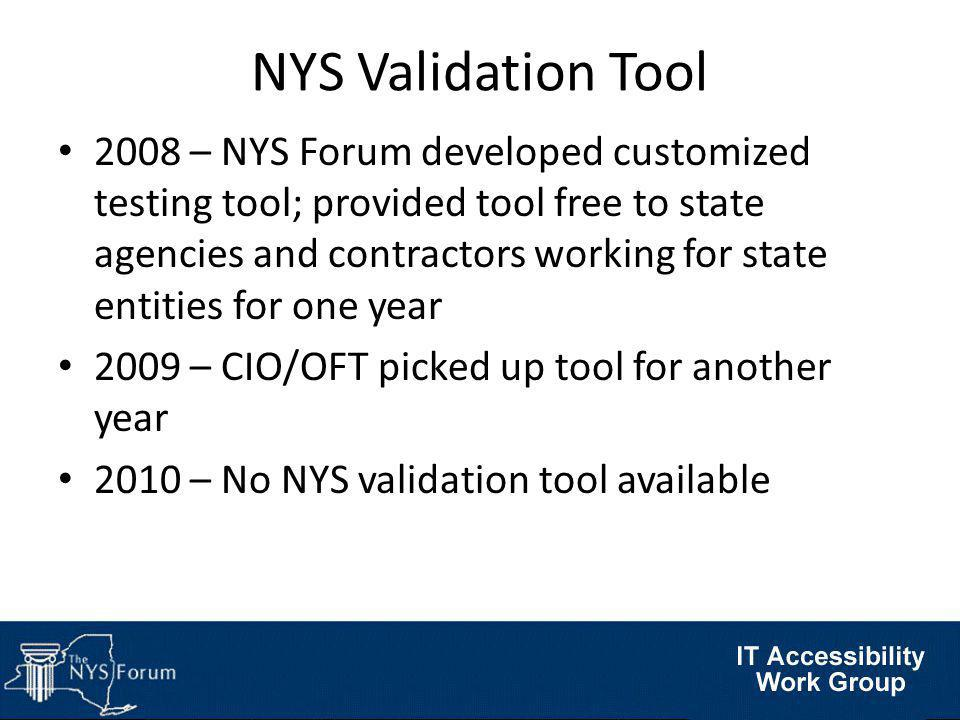 NYS Validation Tool 2008 – NYS Forum developed customized testing tool; provided tool free to state agencies and contractors working for state entities for one year 2009 – CIO/OFT picked up tool for another year 2010 – No NYS validation tool available