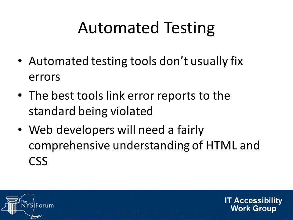 Automated Testing Automated testing tools don't usually fix errors The best tools link error reports to the standard being violated Web developers will need a fairly comprehensive understanding of HTML and CSS