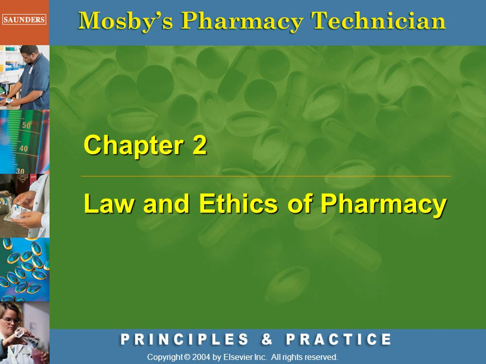 Chapter 2 Law and Ethics of Pharmacy Copyright © 2004 by Elsevier Inc. All rights reserved.
