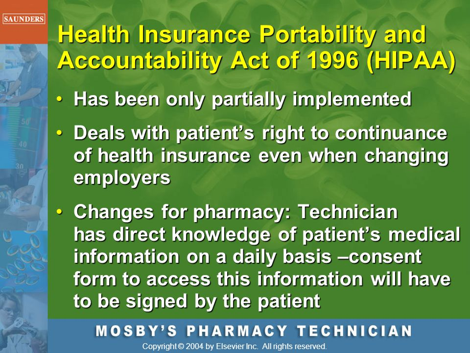 Copyright © 2004 by Elsevier Inc. All rights reserved. Health Insurance Portability and Accountability Act of 1996 (HIPAA) Has been only partially imp