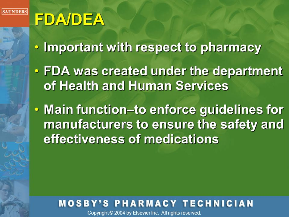 Copyright © 2004 by Elsevier Inc. All rights reserved. FDA/DEA Important with respect to pharmacyImportant with respect to pharmacy FDA was created un