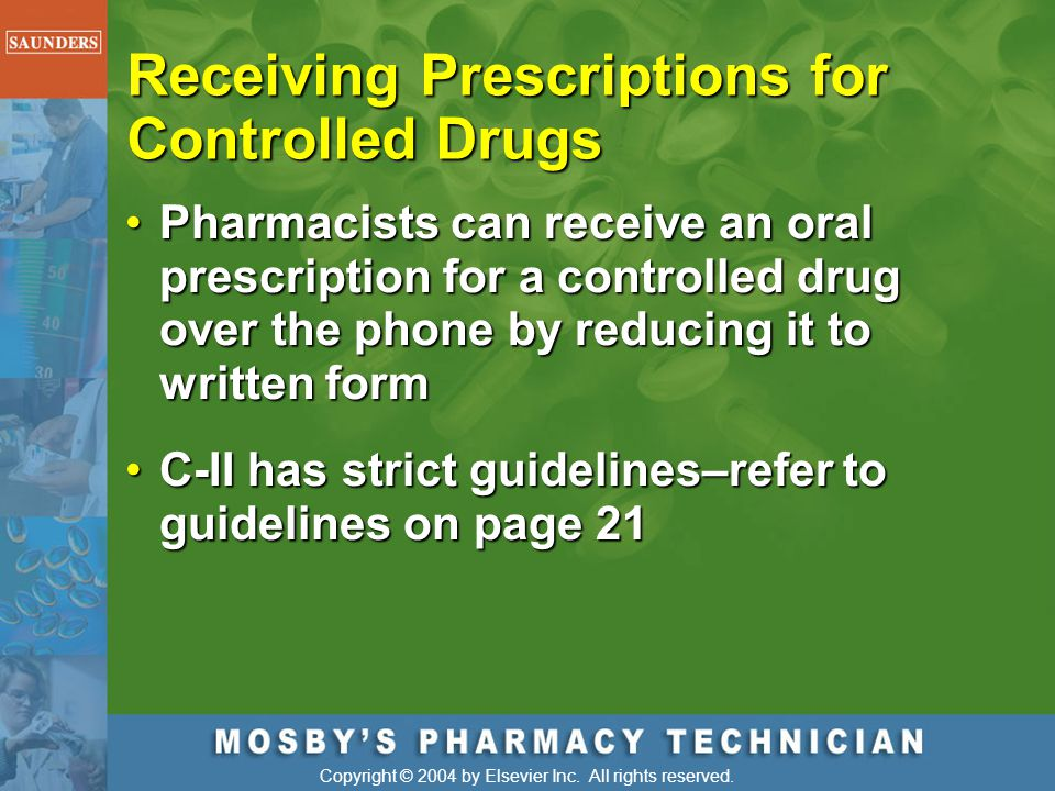 Copyright © 2004 by Elsevier Inc. All rights reserved. Receiving Prescriptions for Controlled Drugs Pharmacists can receive an oral prescription for a