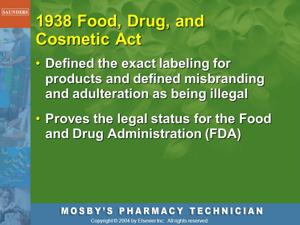 Copyright © 2004 by Elsevier Inc. All rights reserved. Defined the exact labeling for products and defined misbranding and adulteration as being illeg