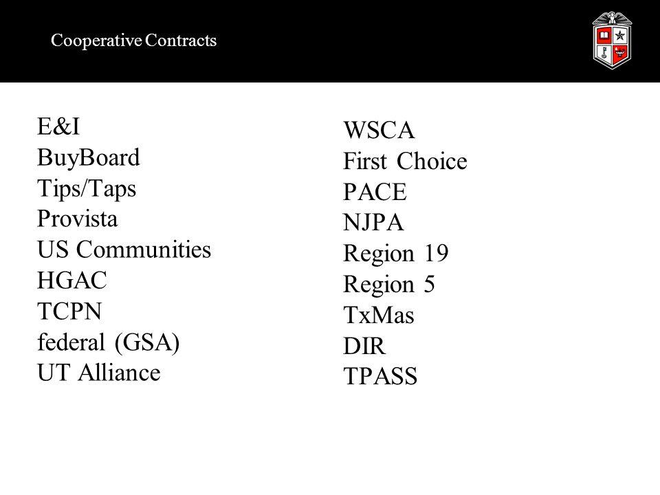 Cooperative Contracts E&I BuyBoard Tips/Taps Provista US Communities HGAC TCPN federal (GSA) UT Alliance WSCA First Choice PACE NJPA Region 19 Region 5 TxMas DIR TPASS
