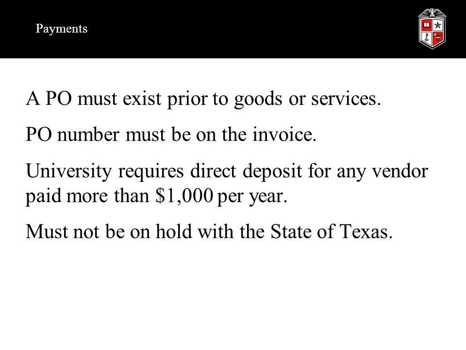 Payments A PO must exist prior to goods or services.