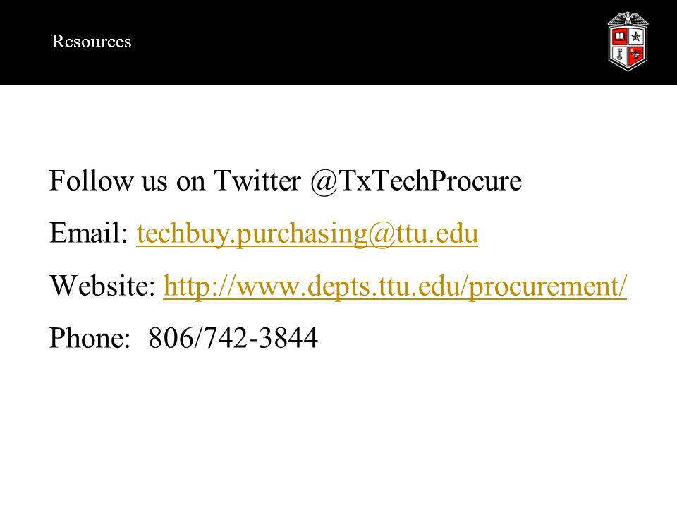 Resources Follow us on Twitter @TxTechProcure Email: techbuy.purchasing@ttu.edutechbuy.purchasing@ttu.edu Website: http://www.depts.ttu.edu/procurement/http://www.depts.ttu.edu/procurement/ Phone: 806/742-3844