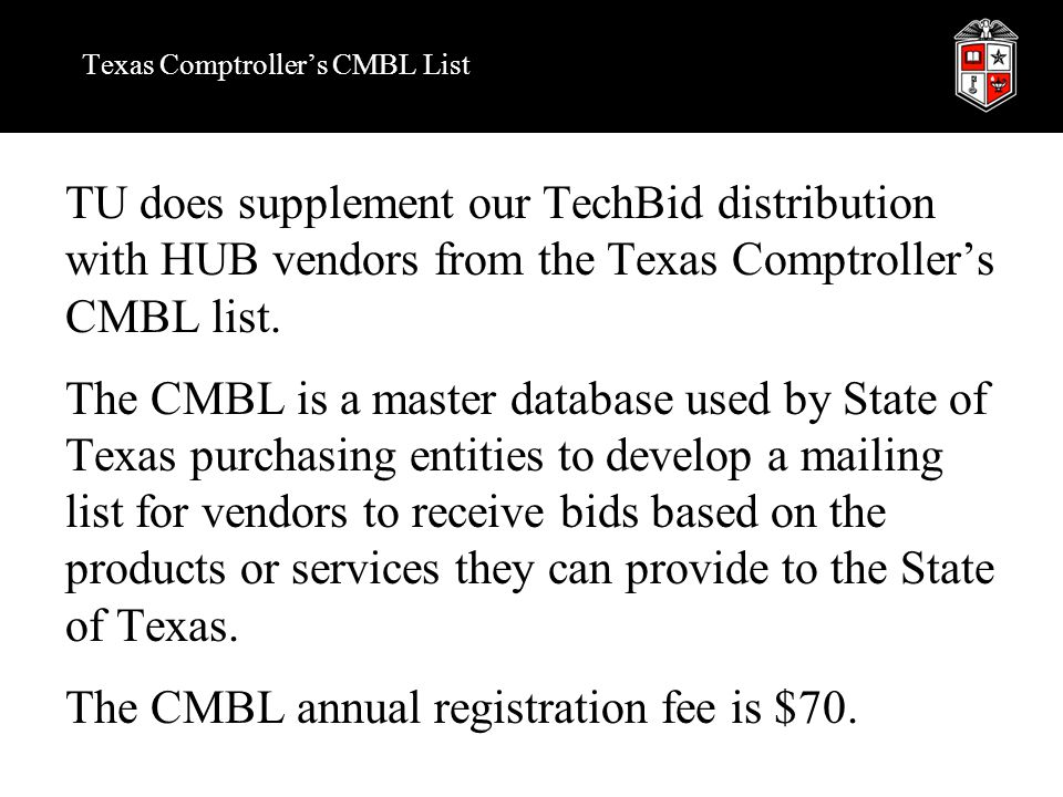 Texas Comptroller's CMBL List TU does supplement our TechBid distribution with HUB vendors from the Texas Comptroller's CMBL list.