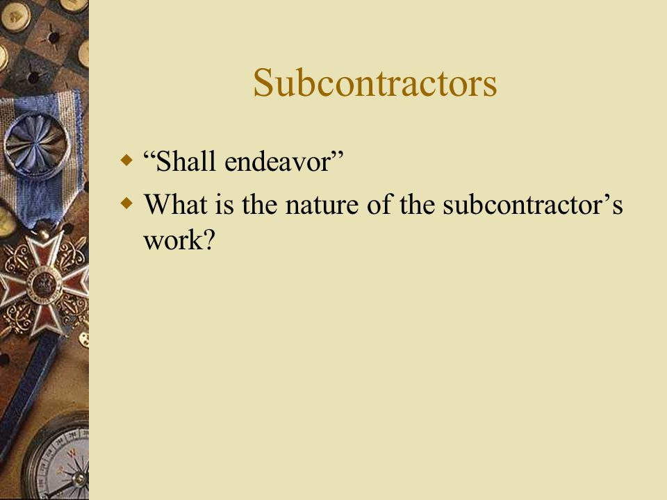 Subcontractors  Shall endeavor  What is the nature of the subcontractor's work?