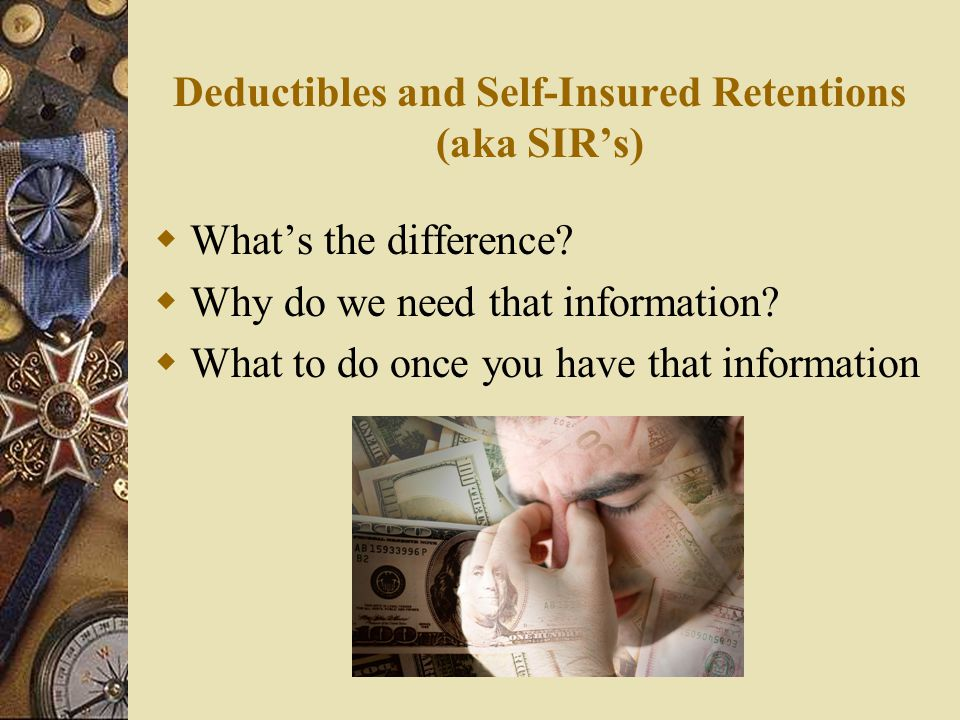 Deductibles and Self-Insured Retentions (aka SIR's)  What's the difference.
