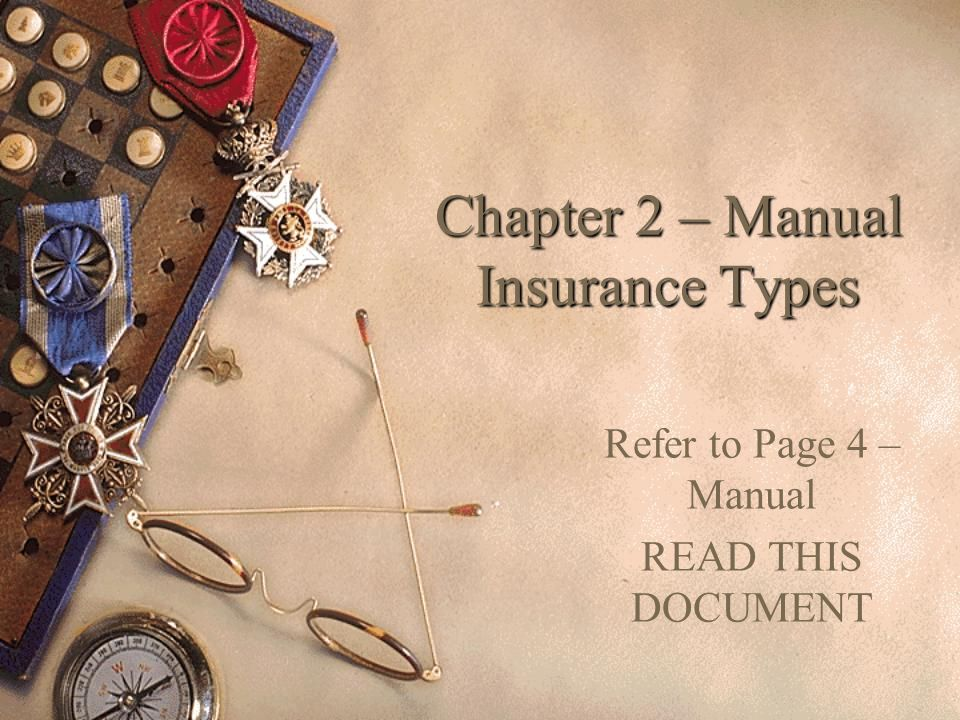 Chapter 2 – Manual Insurance Types Refer to Page 4 – Manual READ THIS DOCUMENT