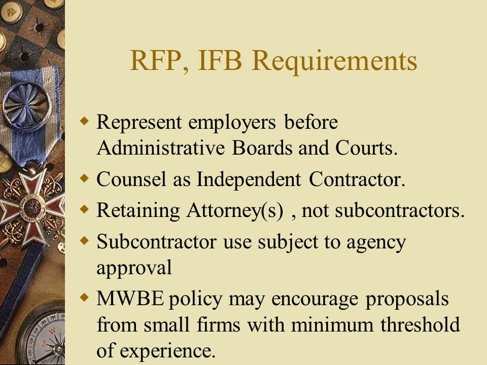 RFP, IFB Requirements  Represent employers before Administrative Boards and Courts.