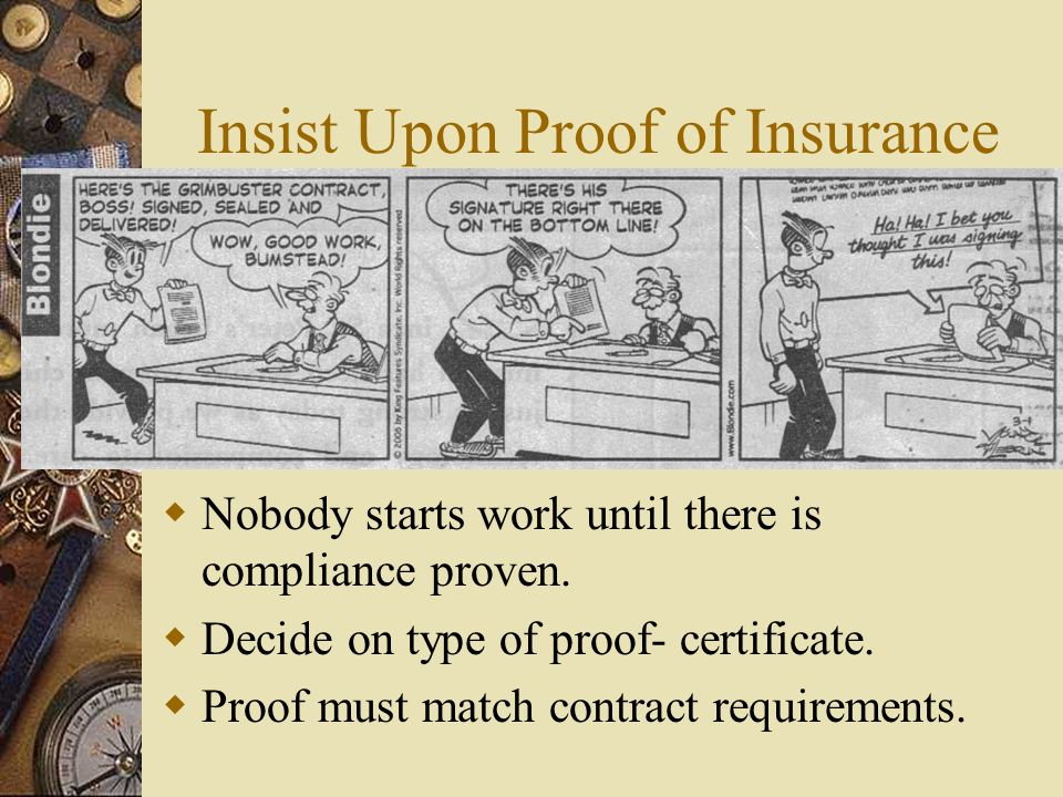 Insist Upon Proof of Insurance  Nobody starts work until there is compliance proven.