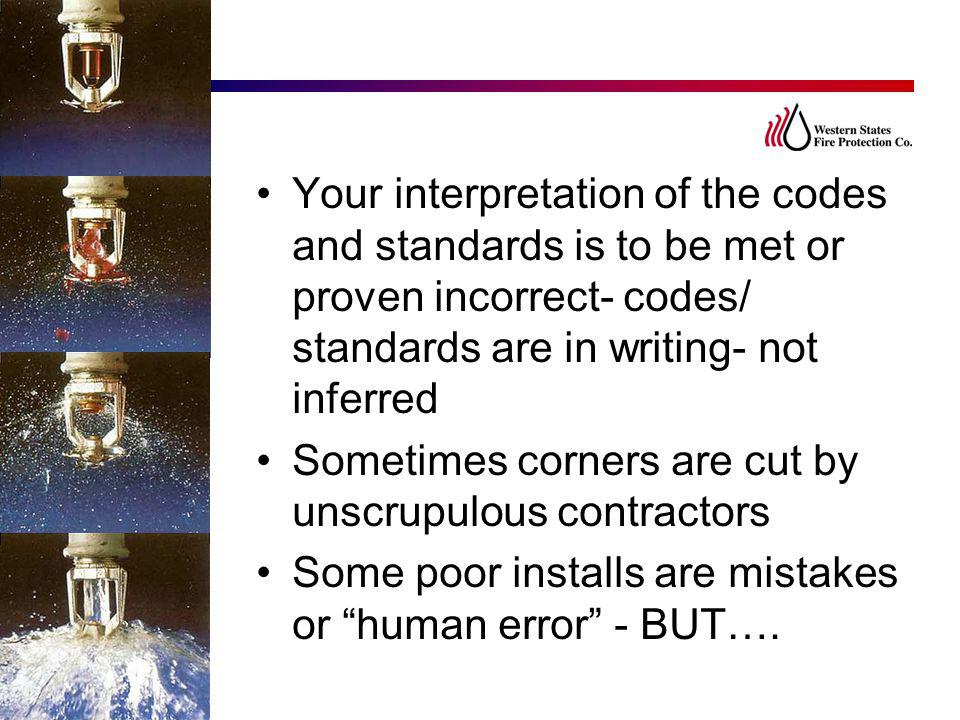 Your interpretation of the codes and standards is to be met or proven incorrect- codes/ standards are in writing- not inferred Sometimes corners are c