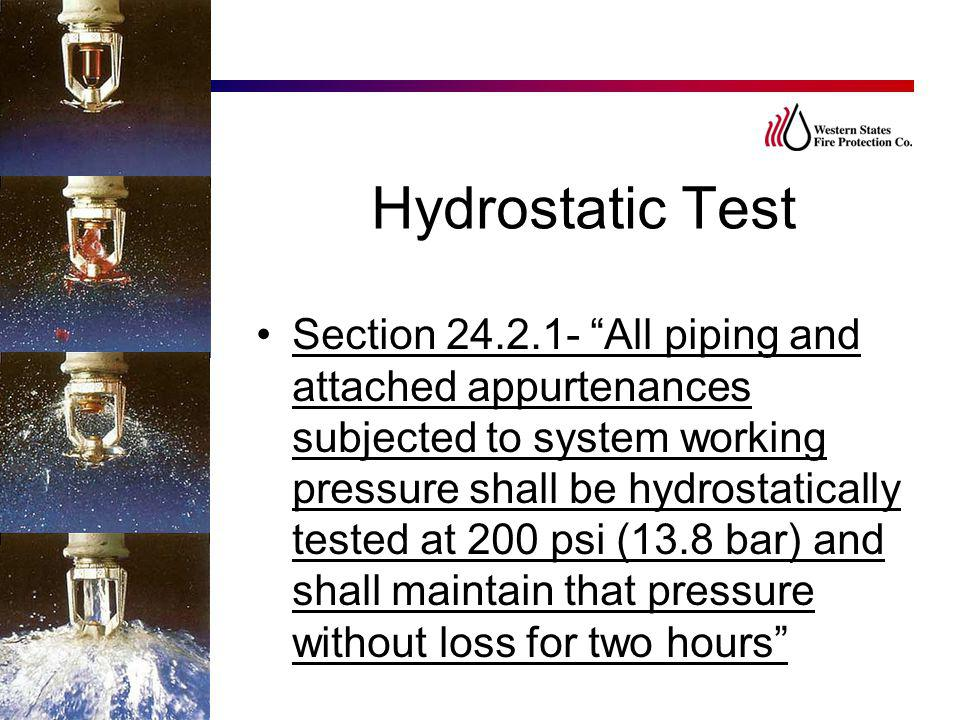 "Hydrostatic Test Section 24.2.1- ""All piping and attached appurtenances subjected to system working pressure shall be hydrostatically tested at 200 ps"