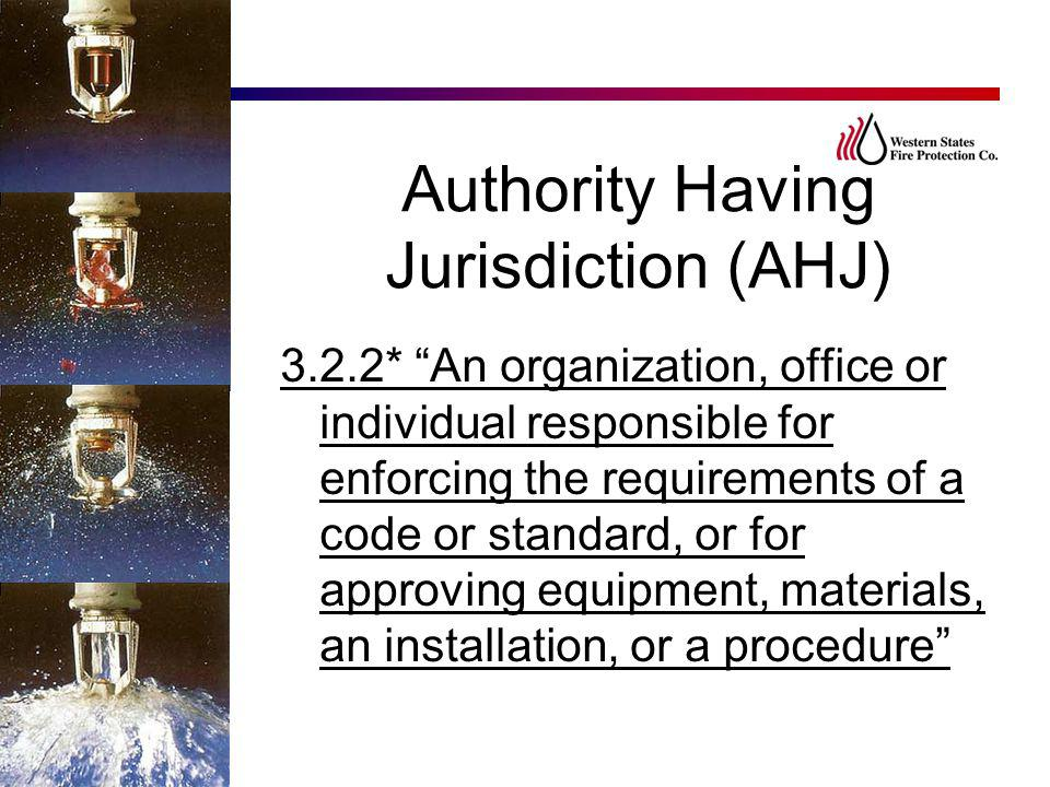 "Authority Having Jurisdiction (AHJ) 3.2.2* ""An organization, office or individual responsible for enforcing the requirements of a code or standard, or"