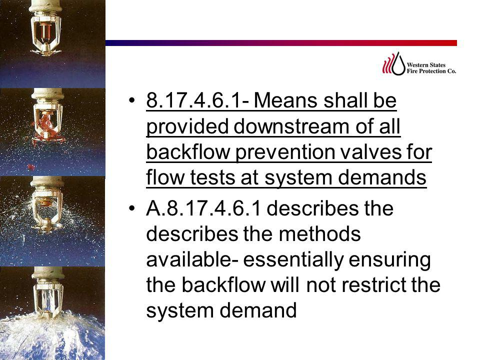 8.17.4.6.1- Means shall be provided downstream of all backflow prevention valves for flow tests at system demands A.8.17.4.6.1 describes the describes
