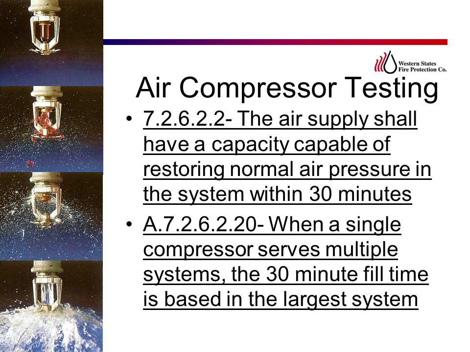 7.2.6.2.2- The air supply shall have a capacity capable of restoring normal air pressure in the system within 30 minutes A.7.2.6.2.20- When a single c