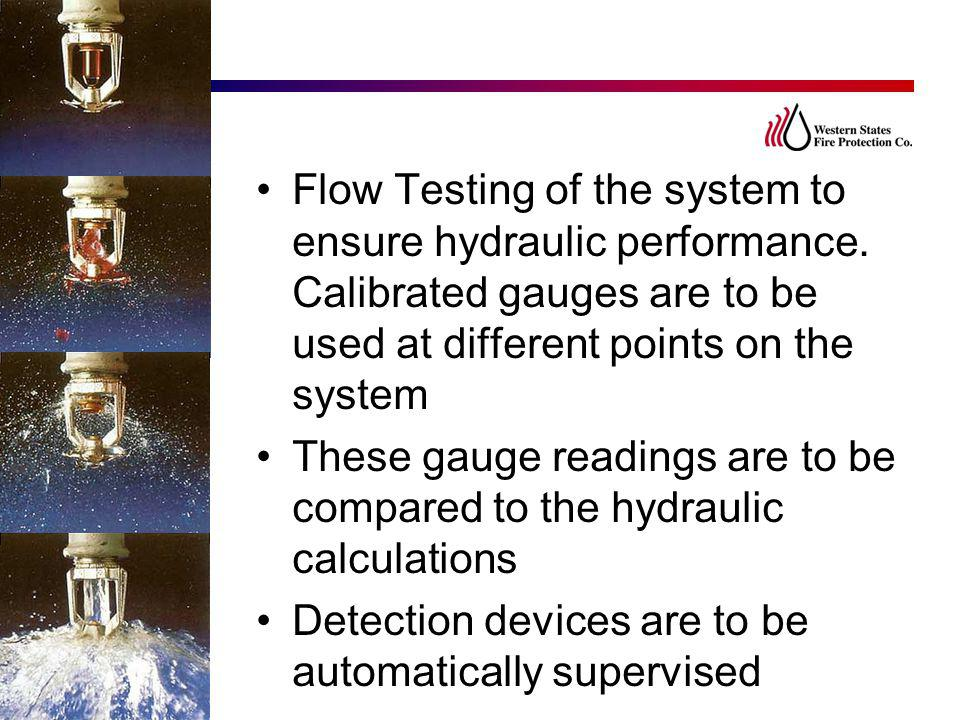 Flow Testing of the system to ensure hydraulic performance. Calibrated gauges are to be used at different points on the system These gauge readings ar