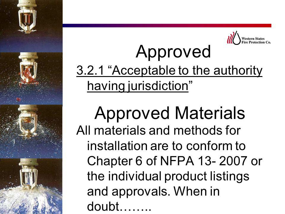"Approved 3.2.1 ""Acceptable to the authority having jurisdiction"" All materials and methods for installation are to conform to Chapter 6 of NFPA 13- 20"