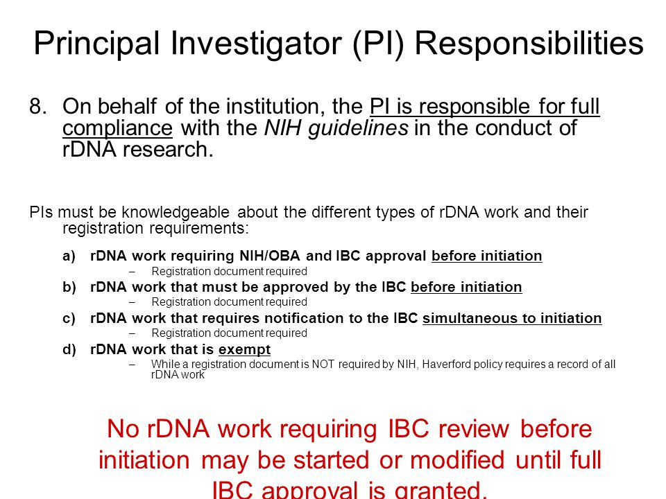 Principal Investigator (PI) Responsibilities 8.On behalf of the institution, the PI is responsible for full compliance with the NIH guidelines in the