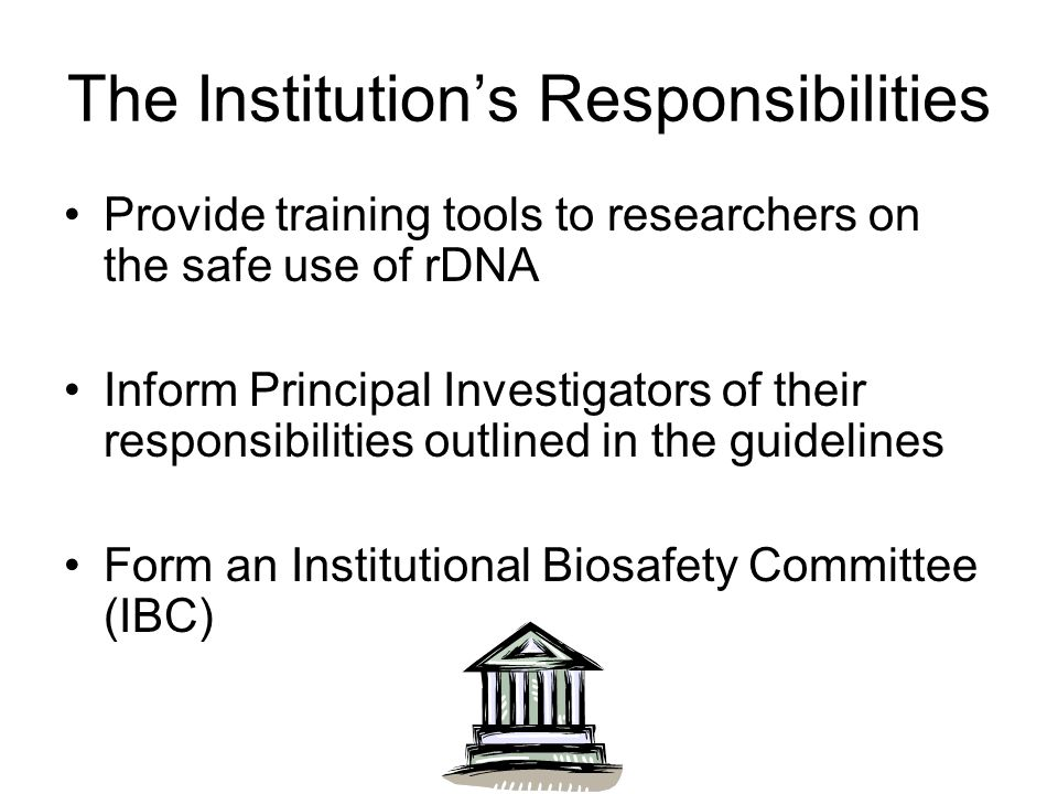 Institutional Biosafety Committee (IBC) Functions to review, approve, and oversee projects in accordance with the responsibilities defined in NIH Guidelines Section IV-B-2Section IV-B-2 Committee membership requirements specified in Section IV-B-2 include:Section IV-B-2 –Individuals with expertise in rDNA technology –Individuals with expertise in human gene transfer –Scientist with expertise in animal containment –Biosafety officer –Community members not affiliated with institution
