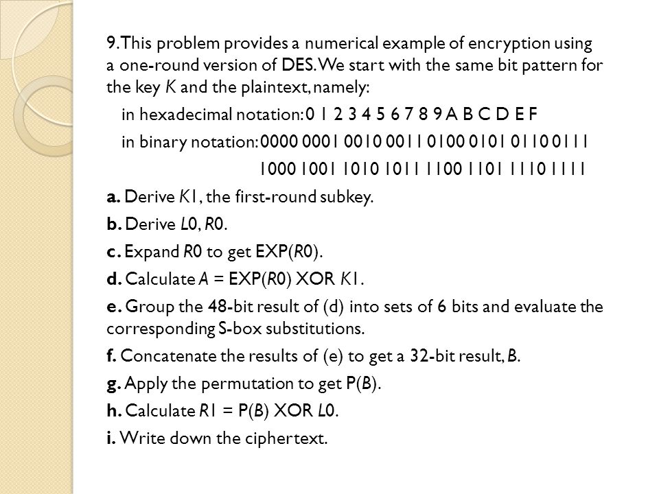 9. This problem provides a numerical example of encryption using a one-round version of DES. We start with the same bit pattern for the key K and the