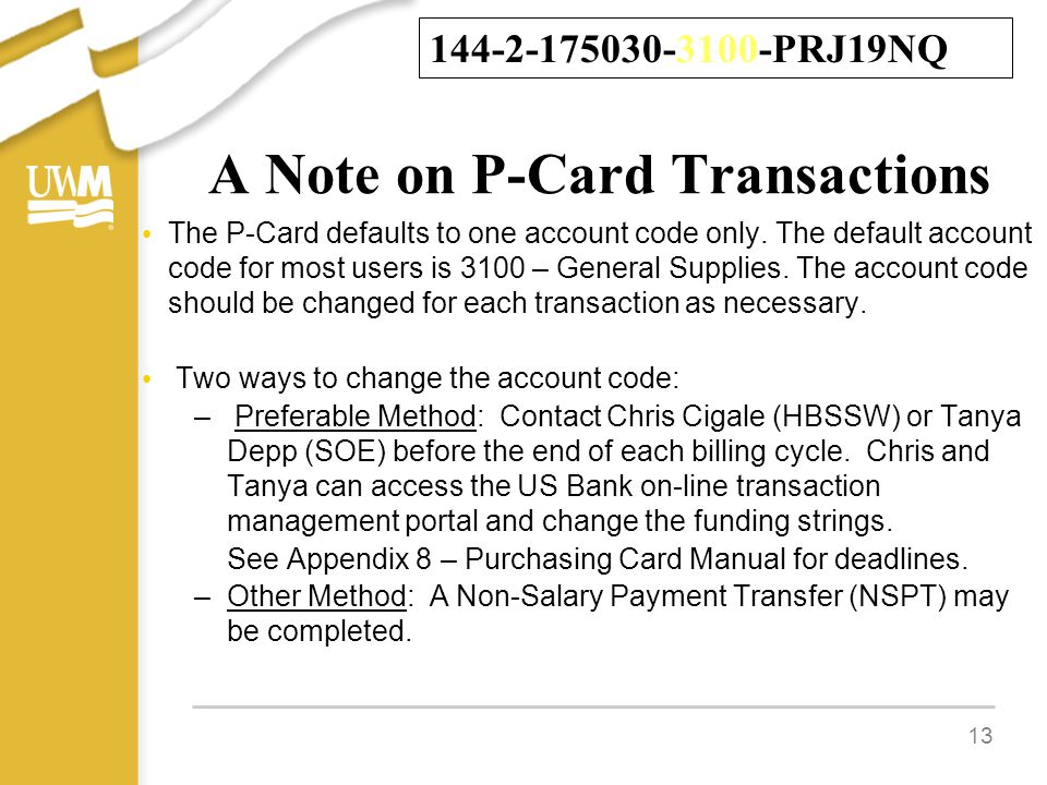 A Note on P-Card Transactions The P-Card defaults to one account code only. The default account code for most users is 3100 – General Supplies. The ac