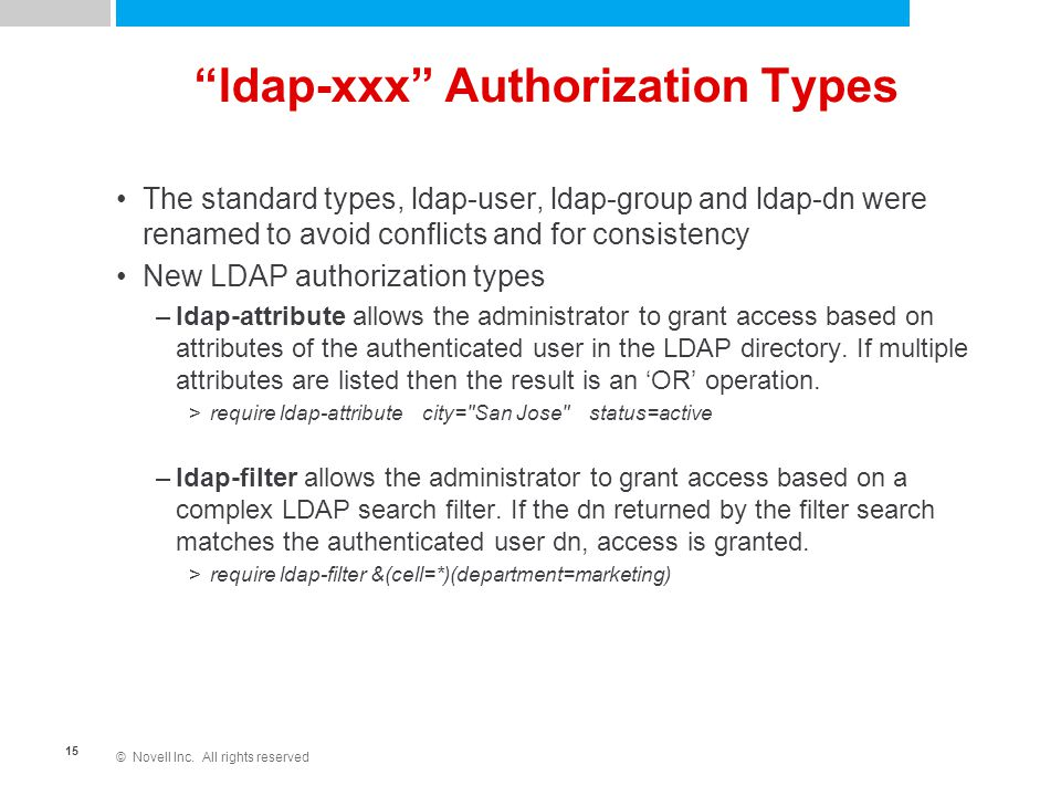 "© Novell Inc. All rights reserved 15 ""ldap-xxx"" Authorization Types The standard types, ldap-user, ldap-group and ldap-dn were renamed to avoid confli"