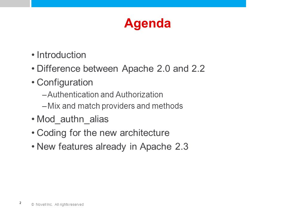 © Novell Inc. All rights reserved 2 Agenda Introduction Difference between Apache 2.0 and 2.2 Configuration –Authentication and Authorization –Mix and