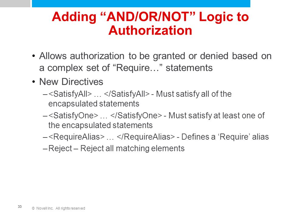 "© Novell Inc. All rights reserved 33 Adding ""AND/OR/NOT"" Logic to Authorization Allows authorization to be granted or denied based on a complex set of"