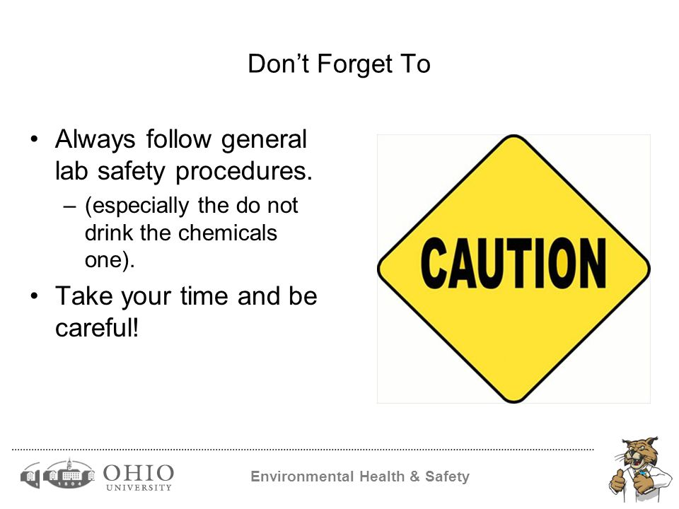 Environmental Health & Safety Don't Forget To Always follow general lab safety procedures.