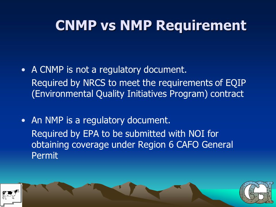 CNMP vs NMP Requirement CNMP vs NMP Requirement A CNMP is not a regulatory document. Required by NRCS to meet the requirements of EQIP (Environmental