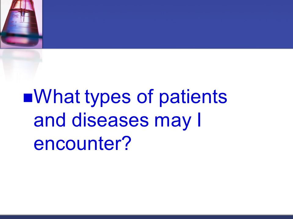 What types of patients and diseases may I encounter