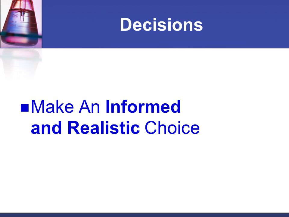Decisions Make An Informed and Realistic Choice