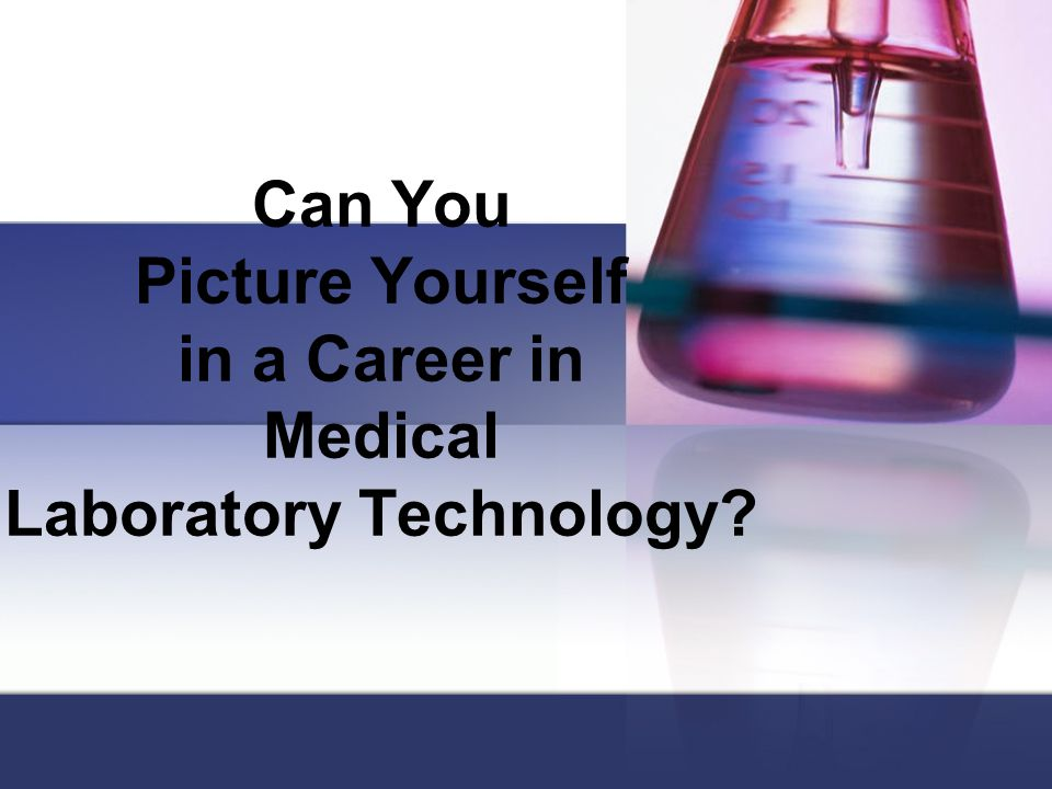 Can You Picture Yourself in a Career in Medical Laboratory Technology